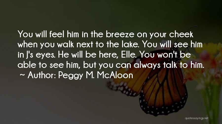 You Will Always Be Here Quotes By Peggy M. McAloon