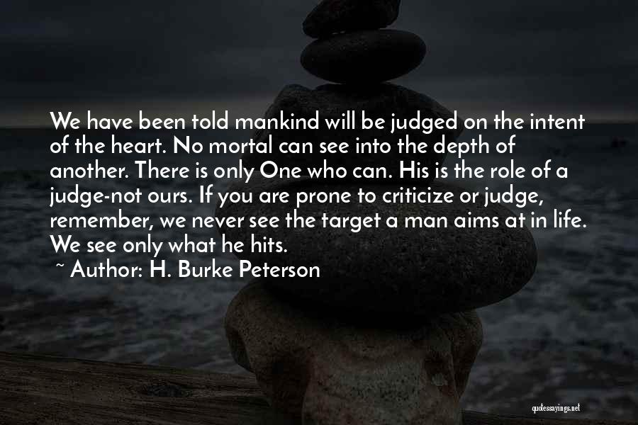 You Will Be The Only One Quotes By H. Burke Peterson