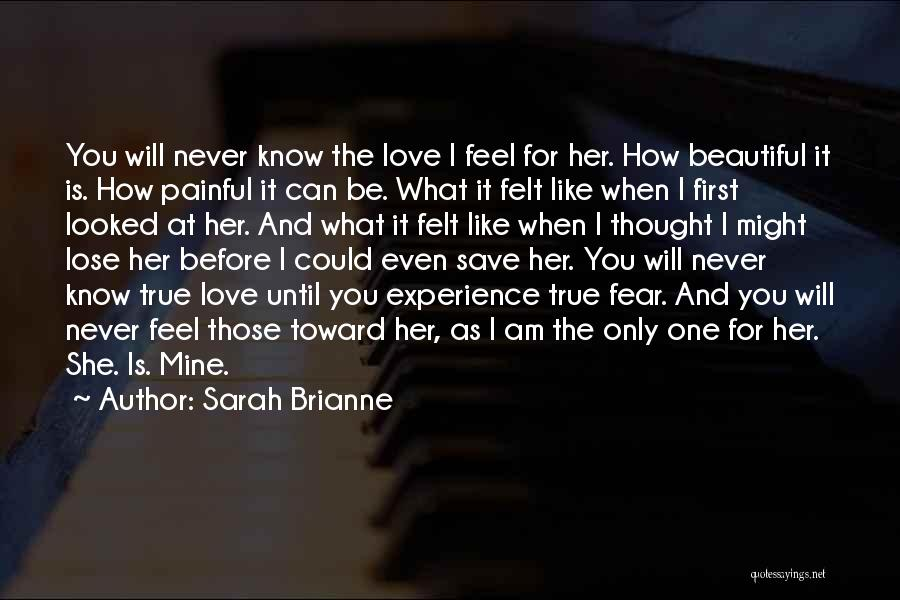 You Will Be The Only One Quotes By Sarah Brianne