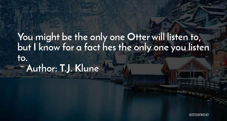 You Will Be The Only One Quotes By T.J. Klune