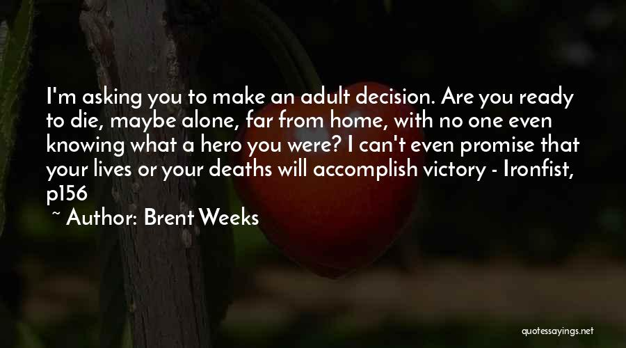 You Will Die Alone Quotes By Brent Weeks