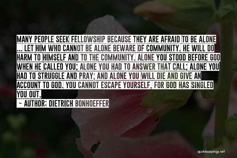 You Will Die Alone Quotes By Dietrich Bonhoeffer