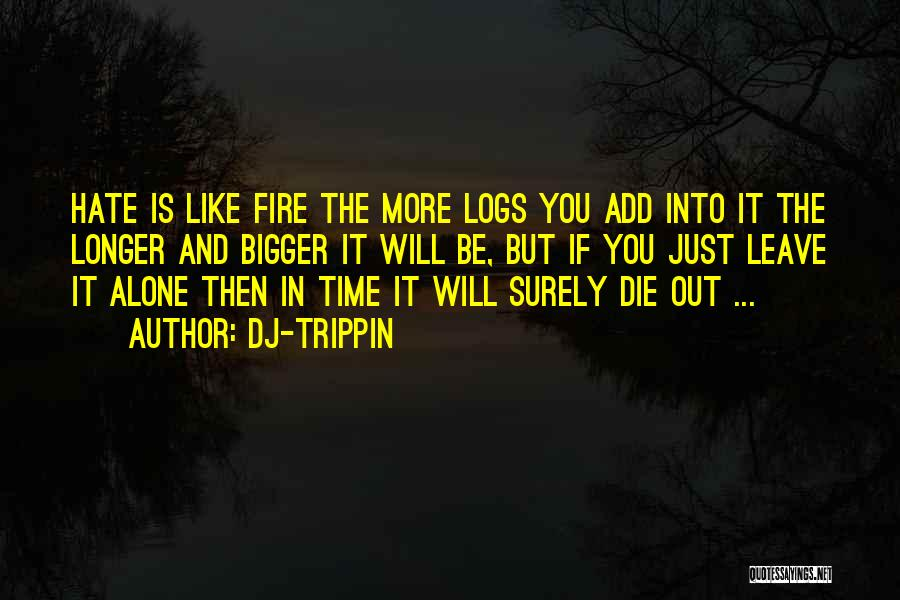 You Will Die Alone Quotes By Dj-trippin