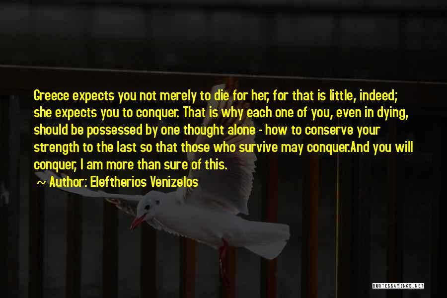 You Will Die Alone Quotes By Eleftherios Venizelos