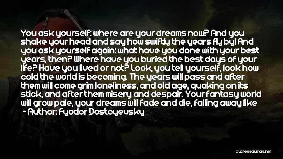 You Will Die Alone Quotes By Fyodor Dostoyevsky