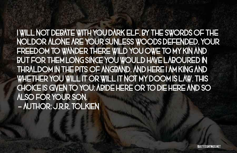 You Will Die Alone Quotes By J.R.R. Tolkien