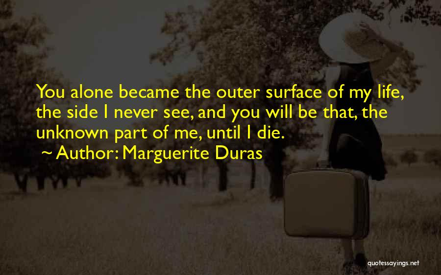 You Will Die Alone Quotes By Marguerite Duras