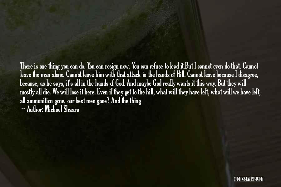 You Will Die Alone Quotes By Michael Shaara