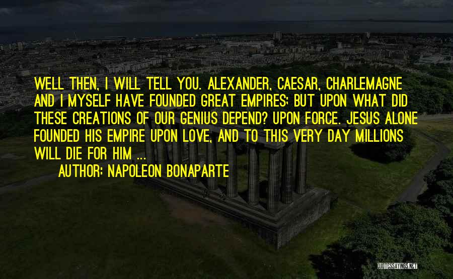 You Will Die Alone Quotes By Napoleon Bonaparte