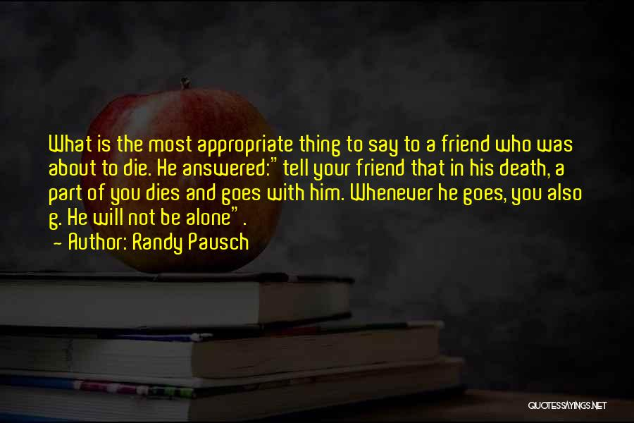 You Will Die Alone Quotes By Randy Pausch