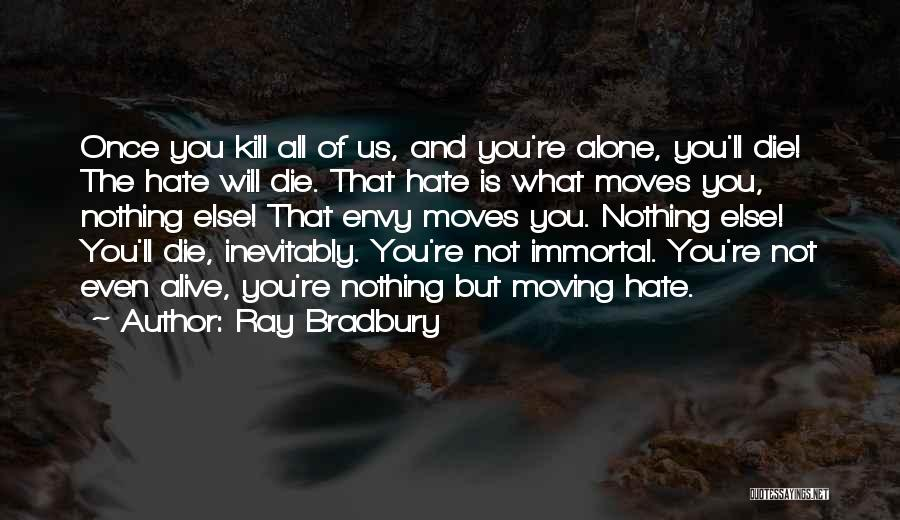 You Will Die Alone Quotes By Ray Bradbury