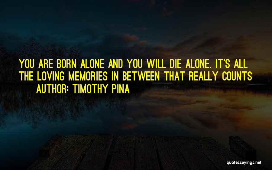 You Will Die Alone Quotes By Timothy Pina