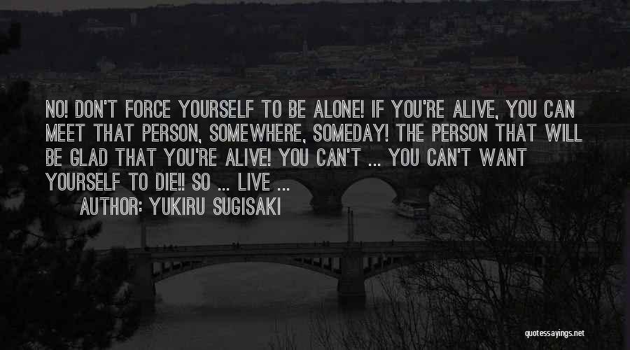 You Will Die Alone Quotes By Yukiru Sugisaki