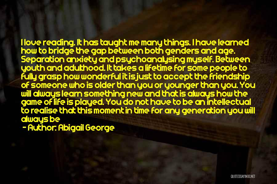 You Will Learn In Time Quotes By Abigail George