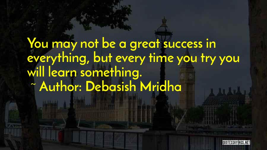 You Will Learn In Time Quotes By Debasish Mridha