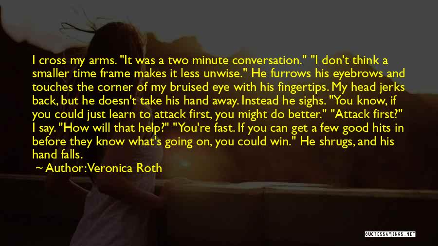 You Will Learn In Time Quotes By Veronica Roth