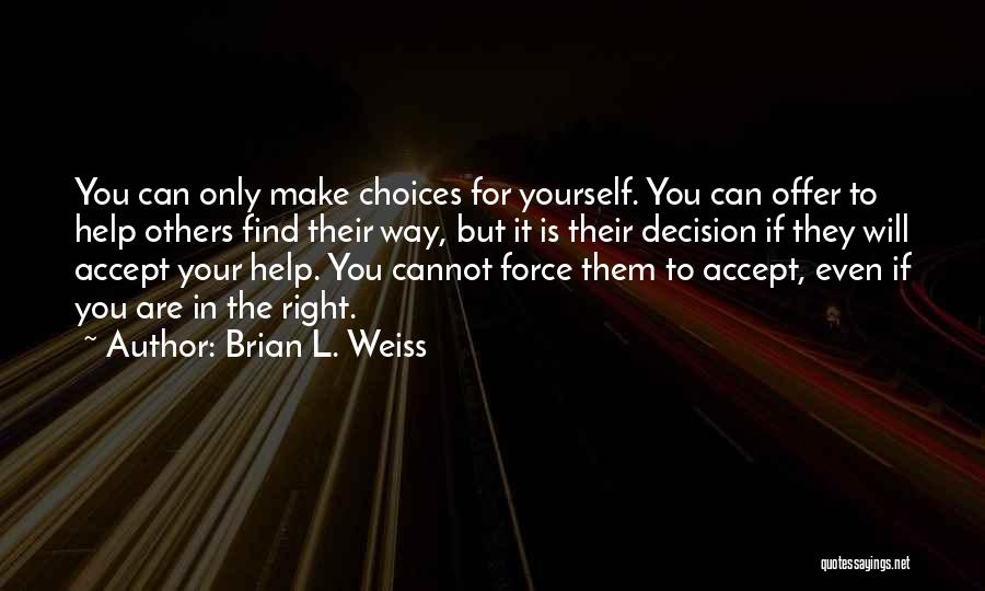 You Will Make The Right Decision Quotes By Brian L. Weiss