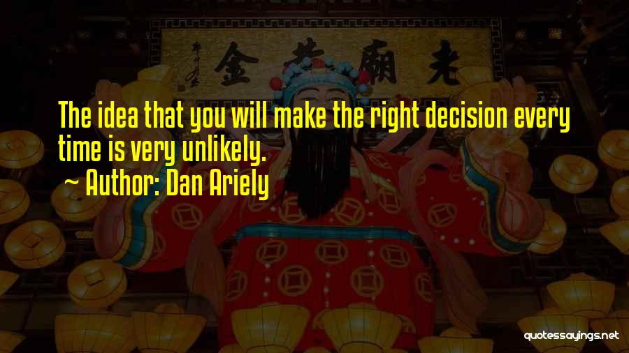 You Will Make The Right Decision Quotes By Dan Ariely