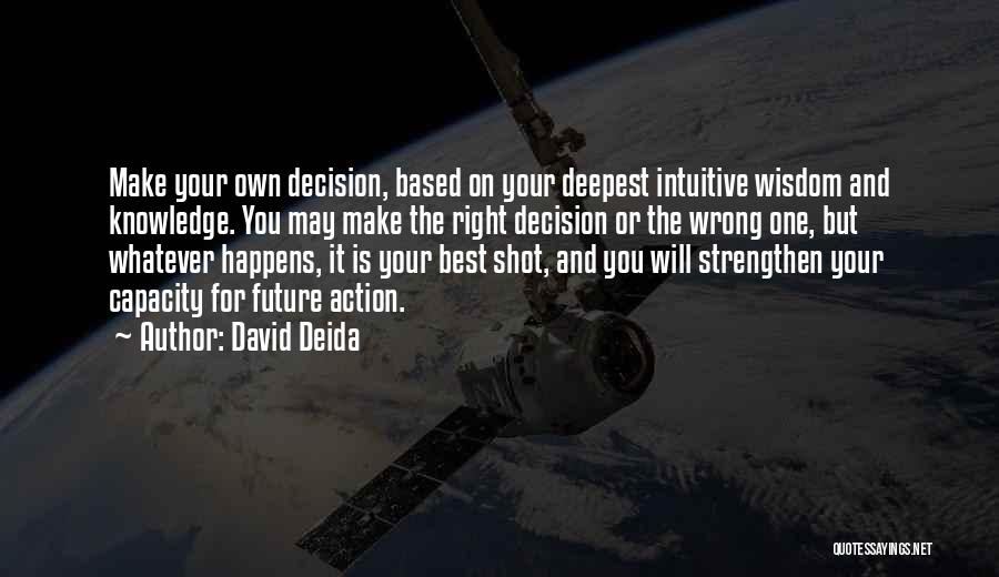 You Will Make The Right Decision Quotes By David Deida