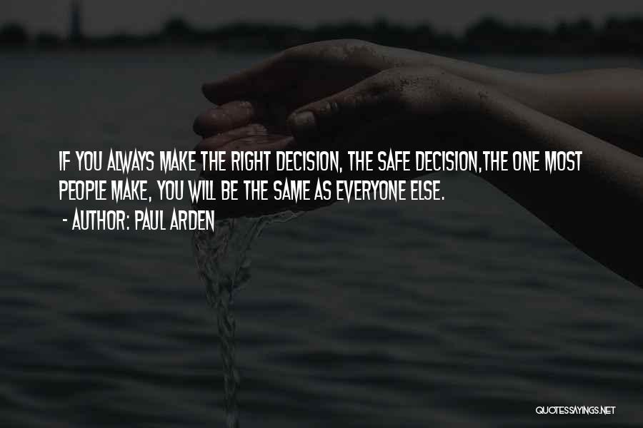 You Will Make The Right Decision Quotes By Paul Arden