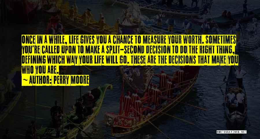 You Will Make The Right Decision Quotes By Perry Moore