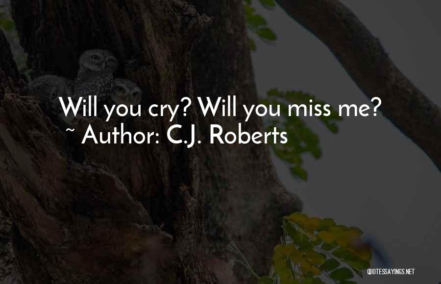 You Will Miss Me Quotes By C.J. Roberts