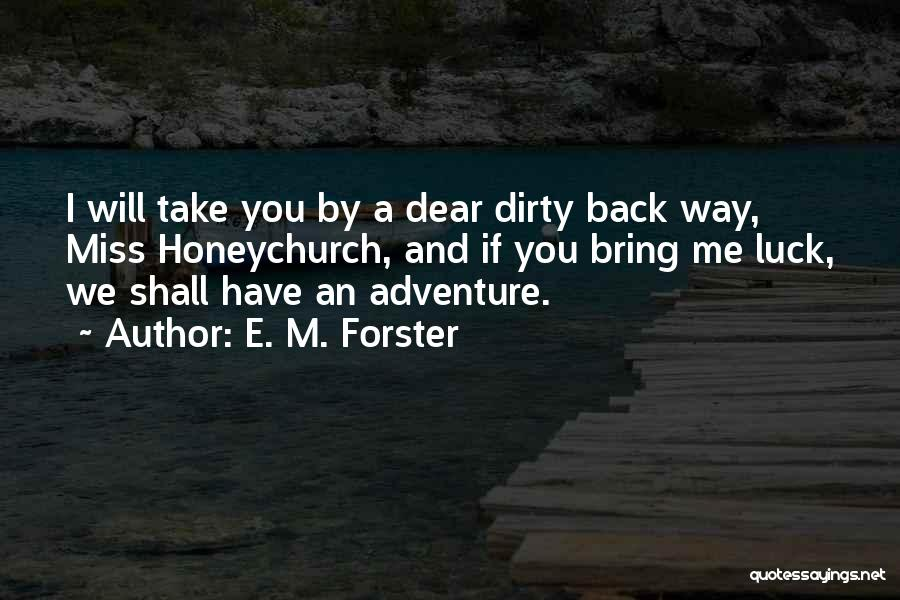 You Will Miss Me Quotes By E. M. Forster
