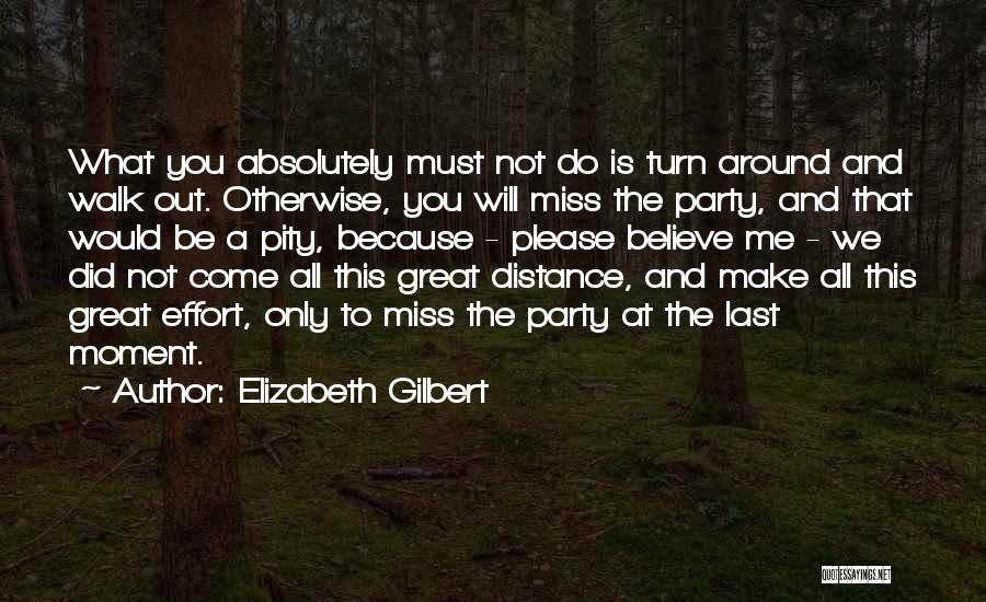 You Will Miss Me Quotes By Elizabeth Gilbert