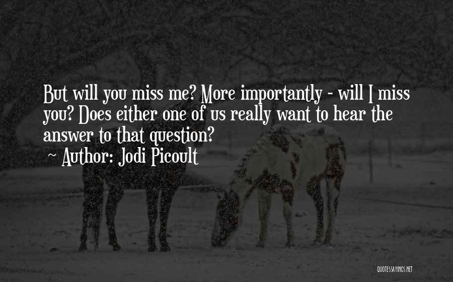 You Will Miss Me Quotes By Jodi Picoult