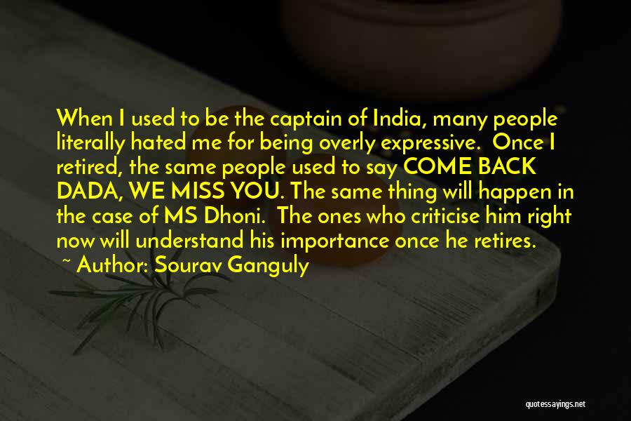 You Will Miss Me Quotes By Sourav Ganguly