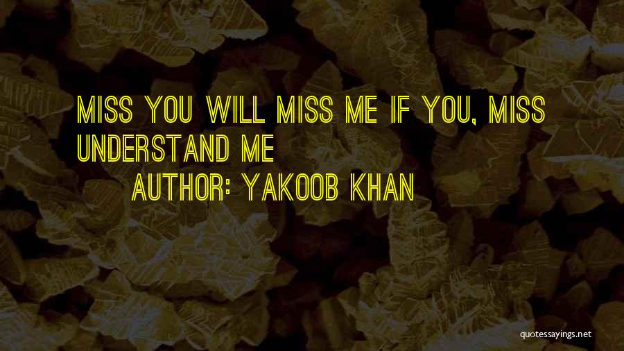 You Will Miss Me Quotes By Yakoob Khan