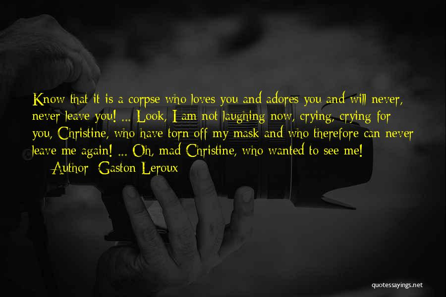 You Will Never See Me Again Quotes By Gaston Leroux