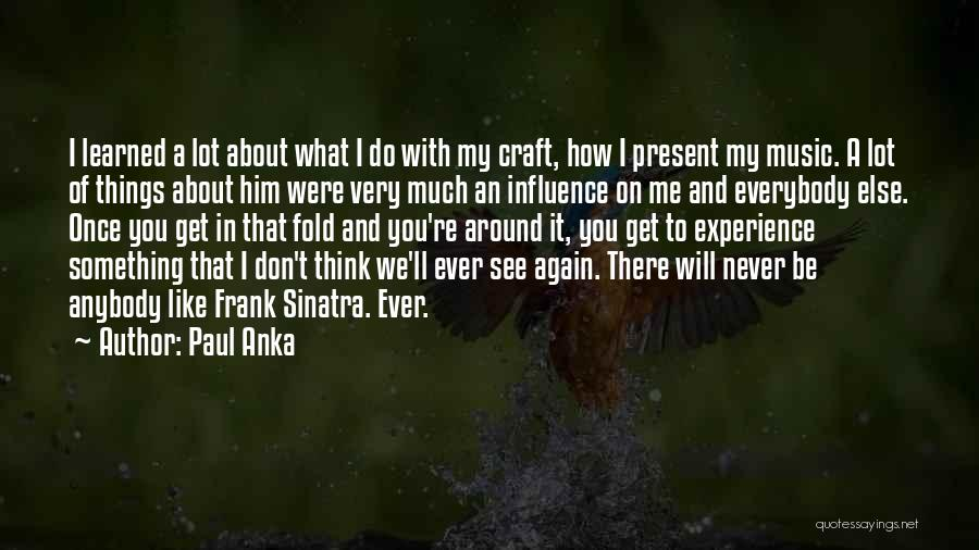 You Will Never See Me Again Quotes By Paul Anka