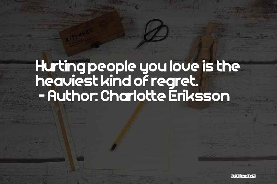 You Will Regret Hurting Me Quotes By Charlotte Eriksson