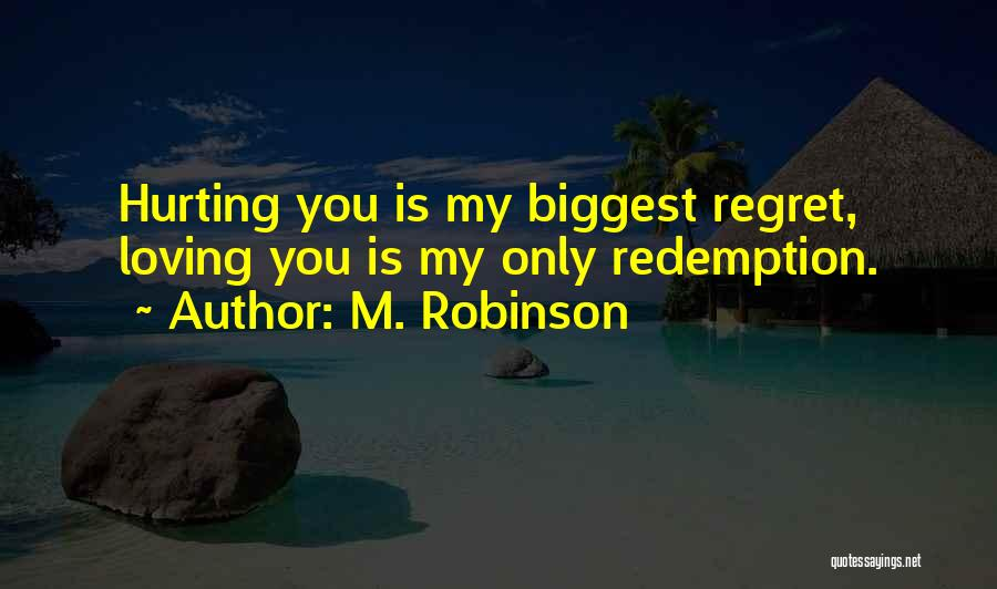 You Will Regret Hurting Me Quotes By M. Robinson