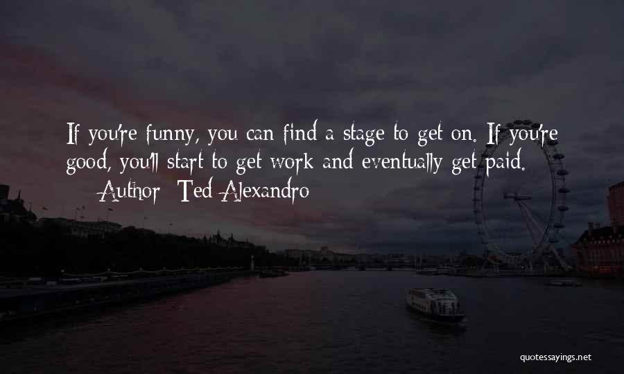 You You Quotes By Ted Alexandro