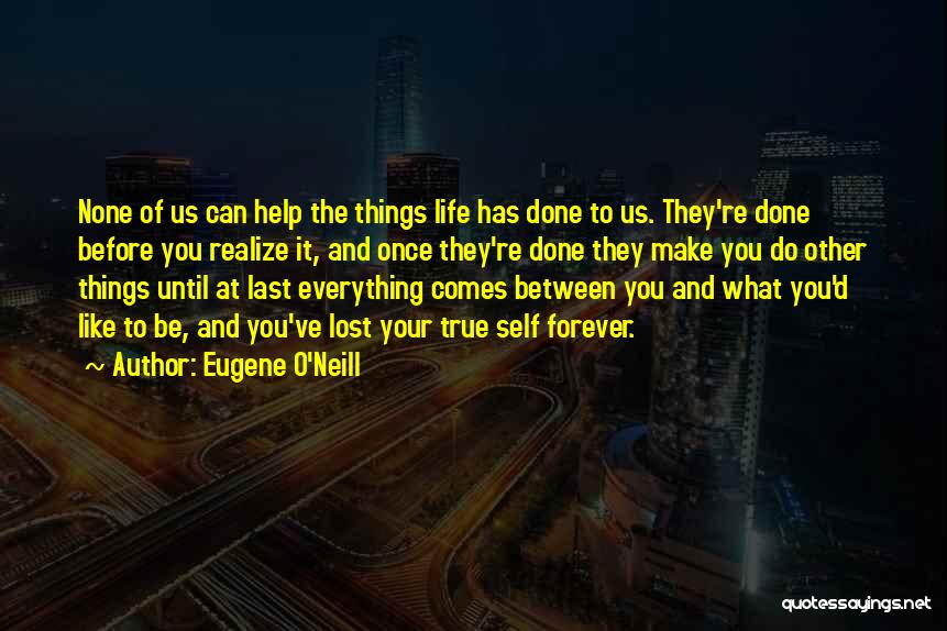 You'll Realize What You Lost Quotes By Eugene O'Neill