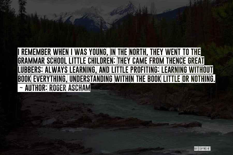 Young Children's Learning Quotes By Roger Ascham