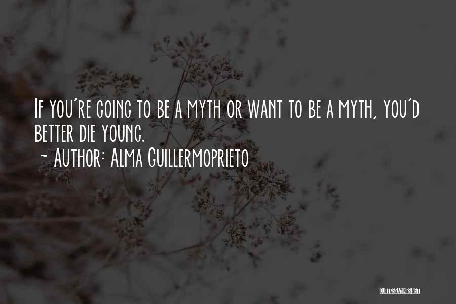 Young Die Quotes By Alma Guillermoprieto