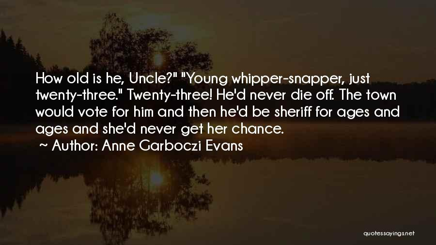Young Die Quotes By Anne Garboczi Evans