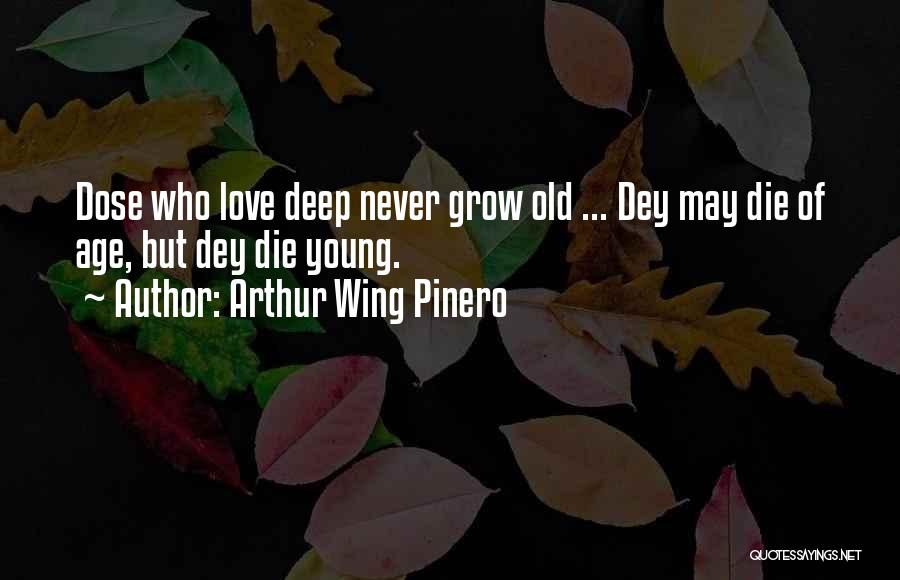 Young Die Quotes By Arthur Wing Pinero