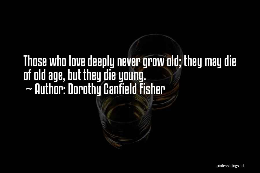 Young Die Quotes By Dorothy Canfield Fisher