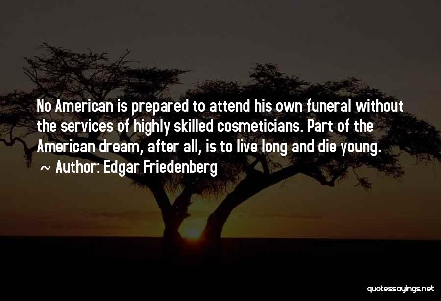 Young Die Quotes By Edgar Friedenberg