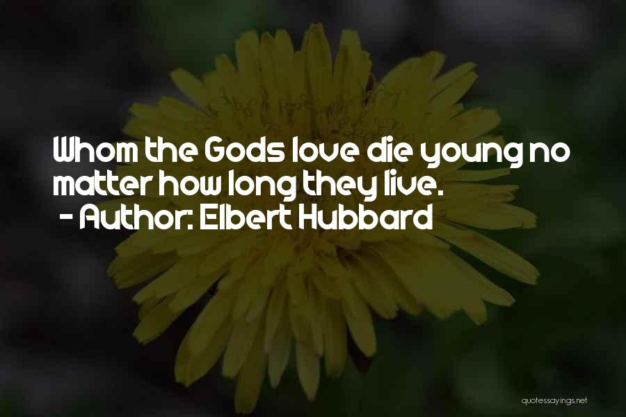 Young Die Quotes By Elbert Hubbard