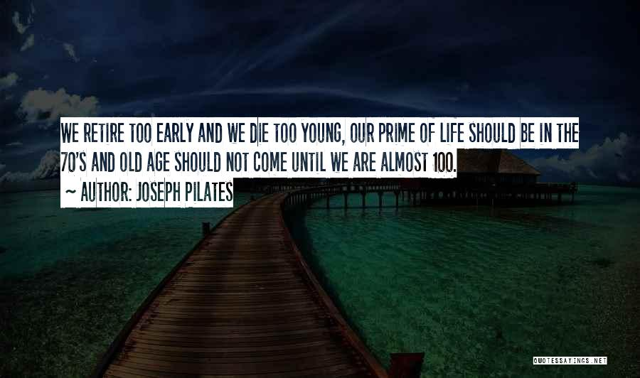 Young Die Quotes By Joseph Pilates