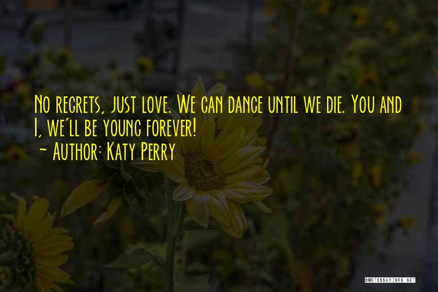 Young Die Quotes By Katy Perry