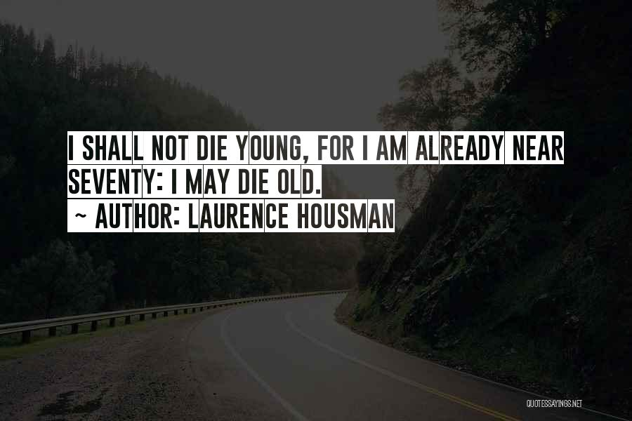 Young Die Quotes By Laurence Housman