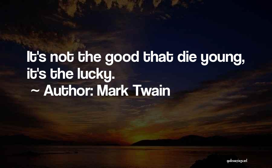 Young Die Quotes By Mark Twain