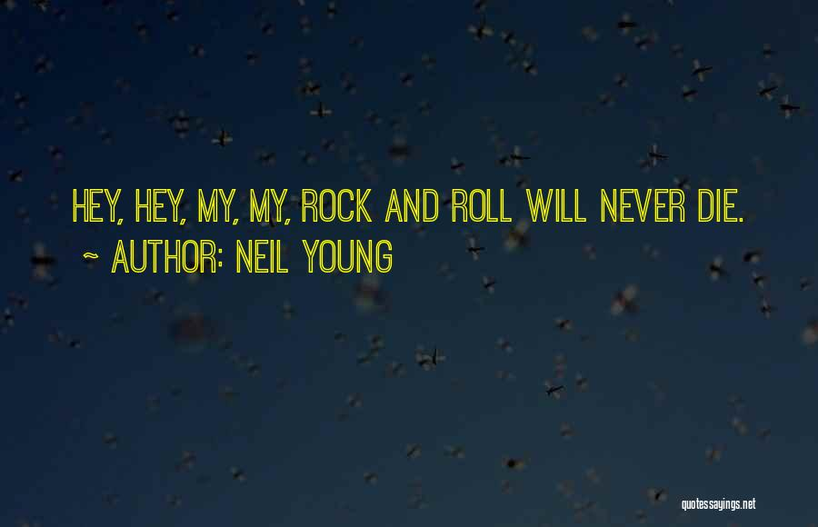 Young Die Quotes By Neil Young