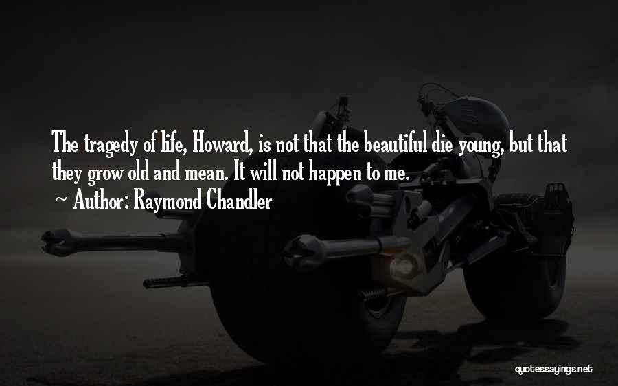 Young Die Quotes By Raymond Chandler
